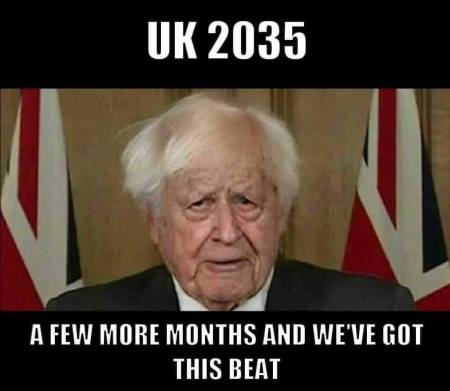 "Boris Johnson in 2035 ""a few more months and we've got this beat"""